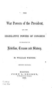 The War Powers of the President: And the Legislative Powers of Congress in Relation to Rebellion, Treason and Slavery