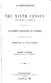 A Compendium of the Ninth Census (June 1,1870): Compiled Pursuant to a Concurrent Resolution of Congress