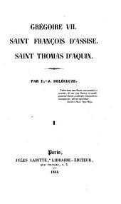 Gregoire VII. Saint Francois d'Assise. Saint Thomas d'Aquin: Volume1