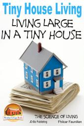 Tiny House Living - Living Large In a Tiny House
