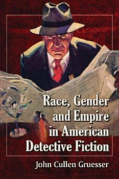 Race  Gender and Empire in American Detective Fiction PDF