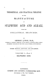 A Theoretical and Practical Treatise on the Manufacture of Sulphuric Acid and Alkali: With the Collateral Branches, Volume 1, Issue 1