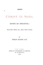 Christ in Song: Hymns of Immanuel: Selected from All Ages, with Notes