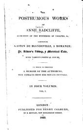 The Posthumous Works of Anne Radcliffe ...: Memoir of the life and writings of Mrs. Radcliffe. Gaston de Blondeville
