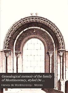 Genealogical memoir of the family of Montmorency  styled De Marisco or Morres