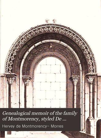 Genealogical memoir of the family of Montmorency  styled De Marisco or Morres PDF