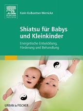 Shiatsu für Babys und Kleinkinder: Energetische Entwicklung, Förderung und Behandlung