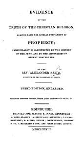 Sketch of the Evidence from Prophecy. Evidence of the truth of the Christian Religion, derived from the literal fulfilment of Prophecy ... Third edition, enlarged