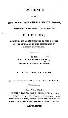 Sketch of the Evidence from Prophecy  Evidence of the truth of the Christian Religion  derived from the literal fulfilment of Prophecy     Third edition  enlarged PDF