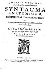 Joannis Veslingii ... Syntagma anatomicum, commentario atque appendice ex veterum, recentiorum, propriisque, observationibus, illustratum & auctum a Gerardo Leon. Blasio ..