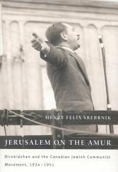 Jerusalem on the Amur: Birobidzhan and the Canadian Jewish Communist Movement, 1924-1951