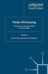 Media Witnessing: Testimony in the Age of Mass Communication