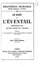Le gant et l'éventail comédie-vaudeville en 3 actes par MM: Bayard et T. Sauvage