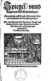Spiegel und Regiment der Gesundtheyt: Fürnemlich auff ... Complexion der Teutschen gerichtet ...