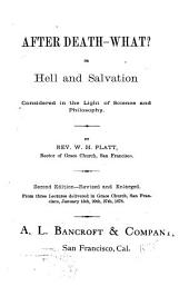 After Death--what?: Or, Hell and Salvation Considered in the Light of Science and Philosophy ...