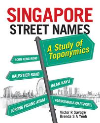 Singapore Street Names  A Study of Toponymics PDF