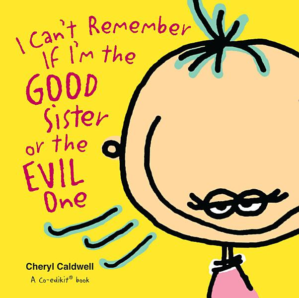 Download I Can t Remember If I m the Good Sister or the Evil One Book