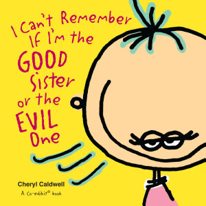 I Can t Remember If I m the Good Sister or the Evil One