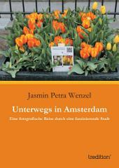 Unterwegs in Amsterdam: Eine fotografische Reise durch eine faszinierende Stadt