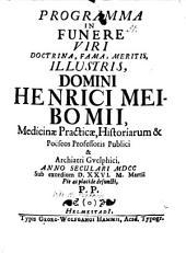Programma in funere V. Cl. Henrici Meibomii, Med. Pract. Prof. P. ... P. P.
