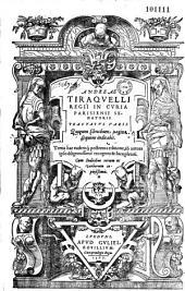 Andreae Tiraquelli regii in curia Parisiensi senatoris Tractatus varii ...