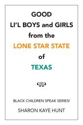 Good Li'L Boys and Girls from the Lone Star State of Texas: Black Children Speak Series!