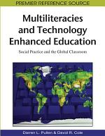 Multiliteracies and Technology Enhanced Education: Social Practice and the Global Classroom