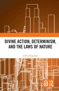 Divine Action  Determinism  and the Laws of Nature Book