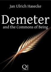 Demeter and the Commons of Being: Speculative essay against loss of ancestry and the arrogation of property.