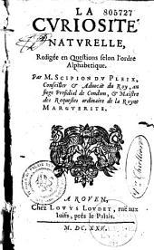 La Curiosité naturelle redigée en questions selon l'ordre alphabetique par M. Scipion Dupleix...