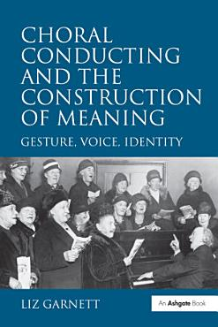 Choral Conducting and the Construction of Meaning PDF