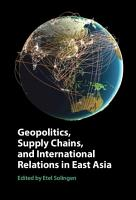 Geopolitics  Supply Chains  and International Relations in East Asia PDF
