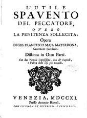 L'Utile spavento del peccatore, overo La penitenza sollecita, opera di Gio: Francesco Maja Materdona, sacerdote secolare. Distinta in otto parti. Con due tavole ..