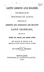 Latin Lessons and Reader: With Exercises for the Writing of Latin : Introductory to Andrews and Stoddard's and Bullions' Latin Grammars, and Also to Nepos Or Cæsar, and Krebs' Guide