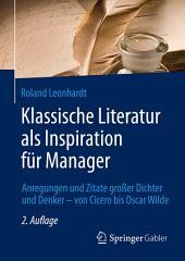 Klassische Literatur als Inspiration für Manager: Anregungen und Zitate großer Dichter und Denker – von Cicero bis Oscar Wilde, Ausgabe 2
