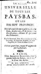 La guide universelle de tous les pays-bas, ou Les dix-sept provinces: ou il est traité de tout ... des Hollandois