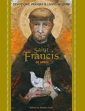 Saint Francis of Assisi : Devotions, Prayers, & Living Wisdom