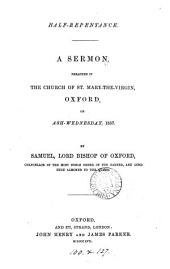 Half-repentance: A Sermon Preached in the Church of St. Mary-the-Virgin, Oxford, on Ash-Wednesday, 1857, Volume 1