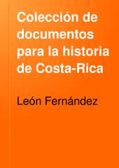 Colección de documentos para la historia de Costa-Rica: Volumen 5