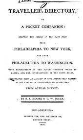 The traveller's directory, or, A pocket companion: shewing the course of the main road from Philadelphia to New York, and from Philadelphia to Washington : with descriptions of the places through which it passes, and the intersections of the cross roads : illustrated with an account of such remarkable objects as are generally interesting to travellers : from actual survey