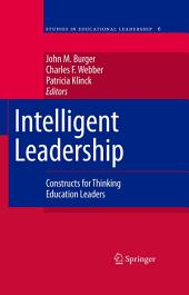 Intelligent Leadership: Constructs for Thinking Education Leaders