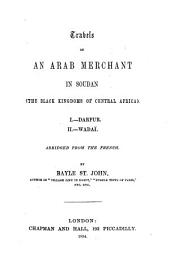 Travels of an Arab Merchant in Soudan (the Black Kingdoms of Central Africa)