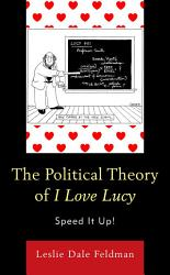 The Political Theory Of I Love Lucy Book PDF