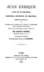Juan Enrique, conde de Frankenberg, cardenal arzobispo de Malinas, primado de Bélgica, y su lucha por la libertad de la Iglesia y conservación de los seminarios episcopales, bajo el imperio de José II