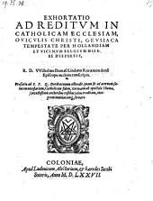 Exhortatio ad reditum in catholicam, ecclesiam, oviculis Christi Geusiaca tempestate per Hollandiam ... dispersis (etc.)