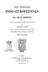 Les origines indo-européennes, ou Les Aryas primitifs essai de paléontologie linguistique par Adolphe Pictet: Volume3