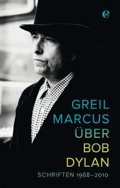 Über Bob Dylan: Schriften 1968-2010