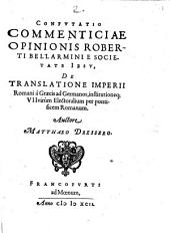 Mathaei Dresseri Confutatio commenticiae opinionis Roberti Bellarmini e Soc. Jesu de translatione imperii Romani