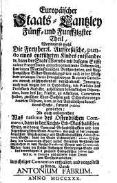 Europäische Staats-Cantzley: darinnen zum Behuff der neuesten politischen-, Kirchen- und Reichshistorie was sowohl in Religions-Angelegenheiten merckwürdiges vorgefallen als in Staats- und Reichs-Geschäfften vor kurztem abgehandelt worden und zum Vorschein gekommen ist, Band 55