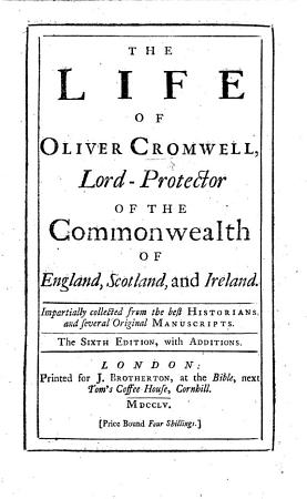 The Life of Oliver Cromwell  Lord Protector of the Common Wealth of England  Scotland  and Ireland  etc  By Isaac Kimber  With a portrait PDF